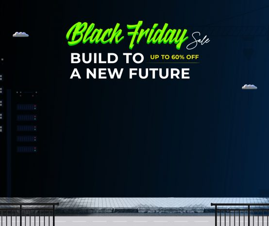 Build to the Future with Black Friday – Cyber Monday Sales